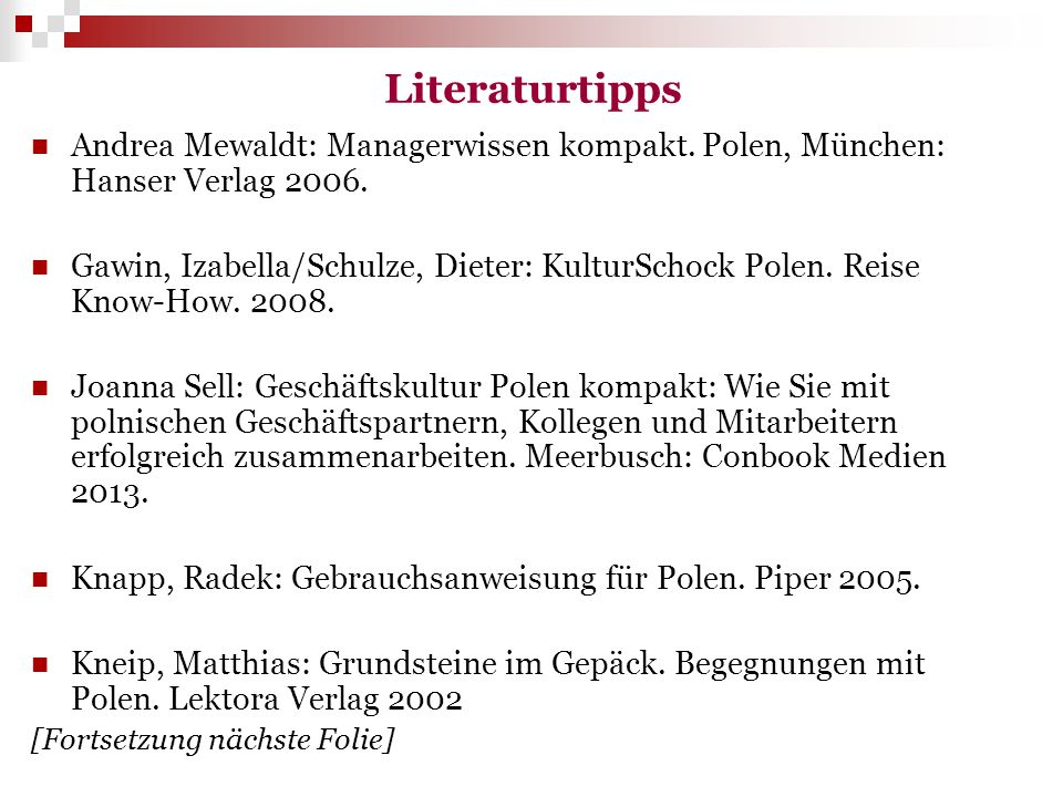 Literaturtipps Andrea Mewaldt: Managerwissen kompakt. Polen, München: Hanser Verlag 2006. Gawin, Izabella/Schulze, Dieter: KulturSchock Polen. Reise K