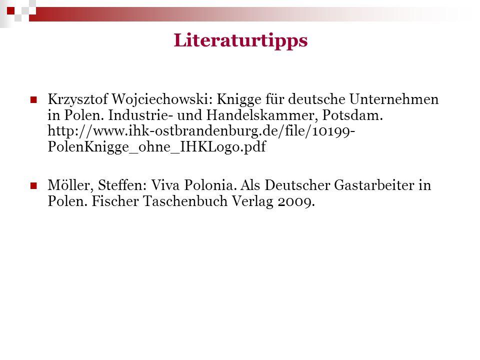 Literaturtipps Krzysztof Wojciechowski: Knigge für deutsche Unternehmen in Polen. Industrie- und Handelskammer, Potsdam. http://www.ihk-ostbrandenburg