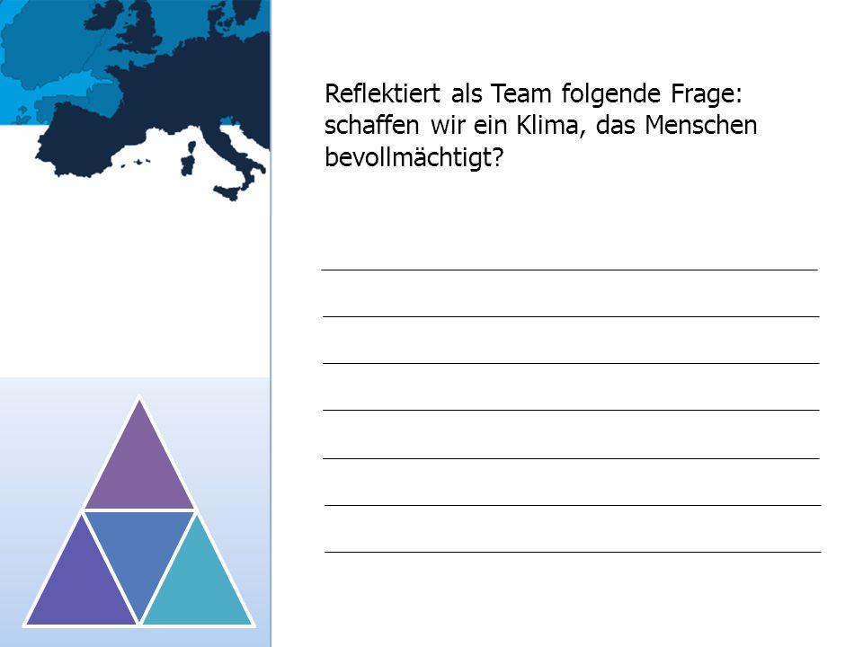 Reflektiert als Team folgende Frage: schaffen wir ein Klima, das Menschen bevollmächtigt
