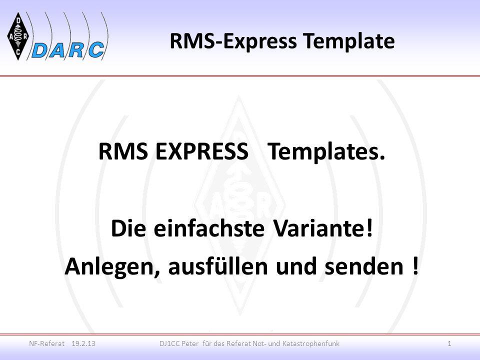 RMS-Express Template NF-Referat 19.2.13DJ1CC Peter für das Referat Not- und Katastrophenfunk1 RMS EXPRESS Templates.
