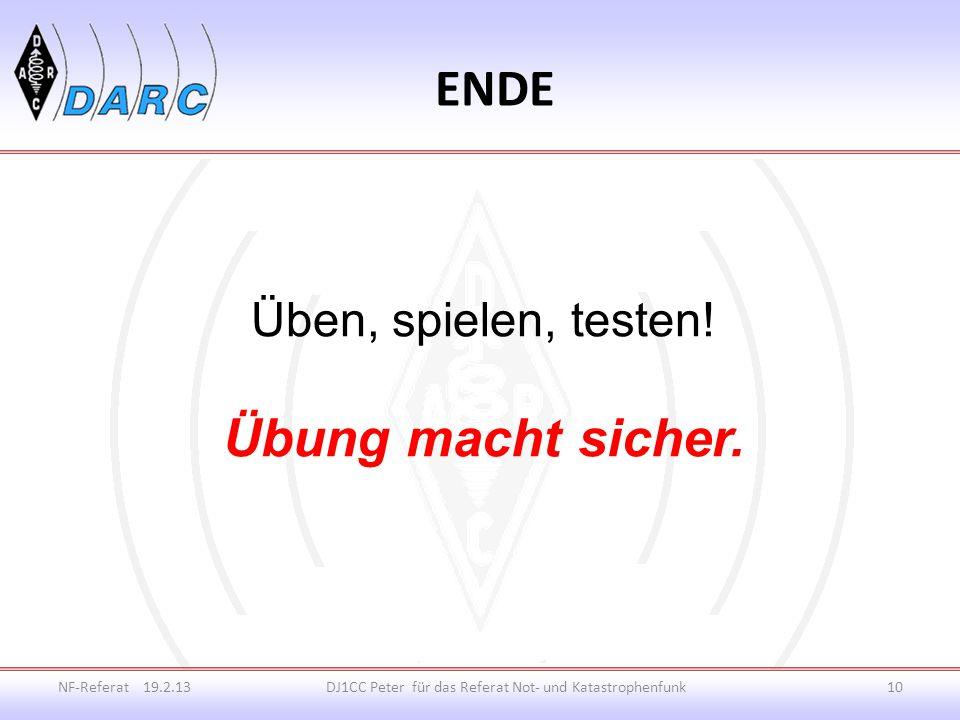 ENDE NF-Referat 19.2.13DJ1CC Peter für das Referat Not- und Katastrophenfunk10 Üben, spielen, testen.