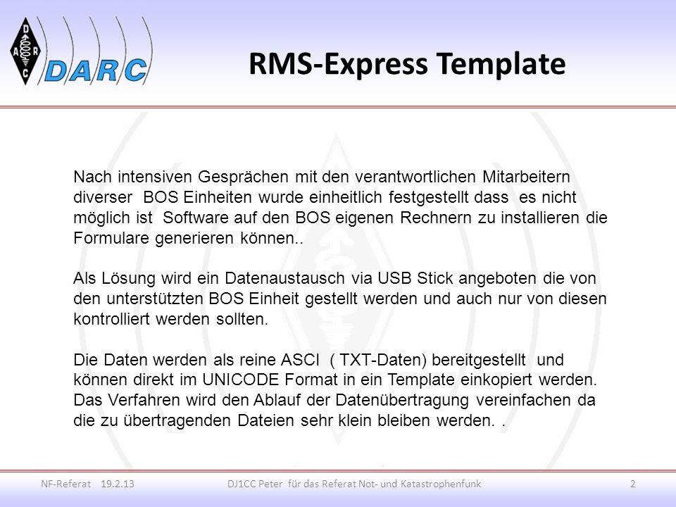 RMS-Express Template NF-Referat 19.2.13DJ1CC Peter für das Referat Not- und Katastrophenfunk2 Nach intensiven Gesprächen mit den verantwortlichen Mitarbeitern diverser BOS Einheiten wurde einheitlich festgestellt dass es nicht möglich ist Software auf den BOS eigenen Rechnern zu installieren die Formulare generieren können..