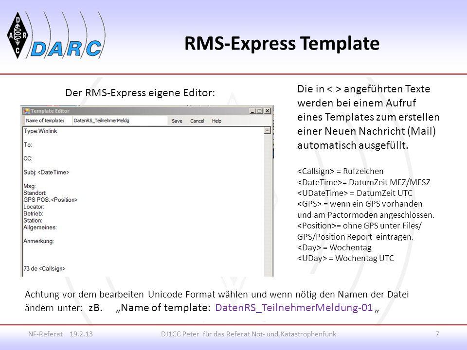 RMS-Express Template NF-Referat 19.2.13DJ1CC Peter für das Referat Not- und Katastrophenfunk7 Der RMS-Express eigene Editor: Die in angeführten Texte werden bei einem Aufruf eines Templates zum erstellen einer Neuen Nachricht (Mail) automatisch ausgefüllt.