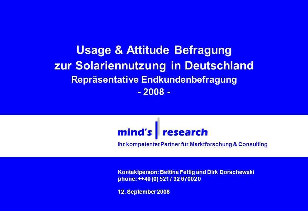 Usage & Attitude Befragung zur Solariennutzung in Deutschland Repräsentative Endkundenbefragung - 2008 - Kontaktperson: Bettina Fettig and Dirk Dorschewski phone: ++49 (0) 521 / 32 67002 0 12.