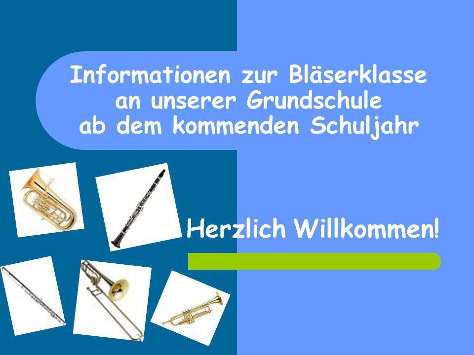 Informationen zur Bläserklasse an unserer Grundschule ab dem kommenden Schuljahr Herzlich Willkommen!