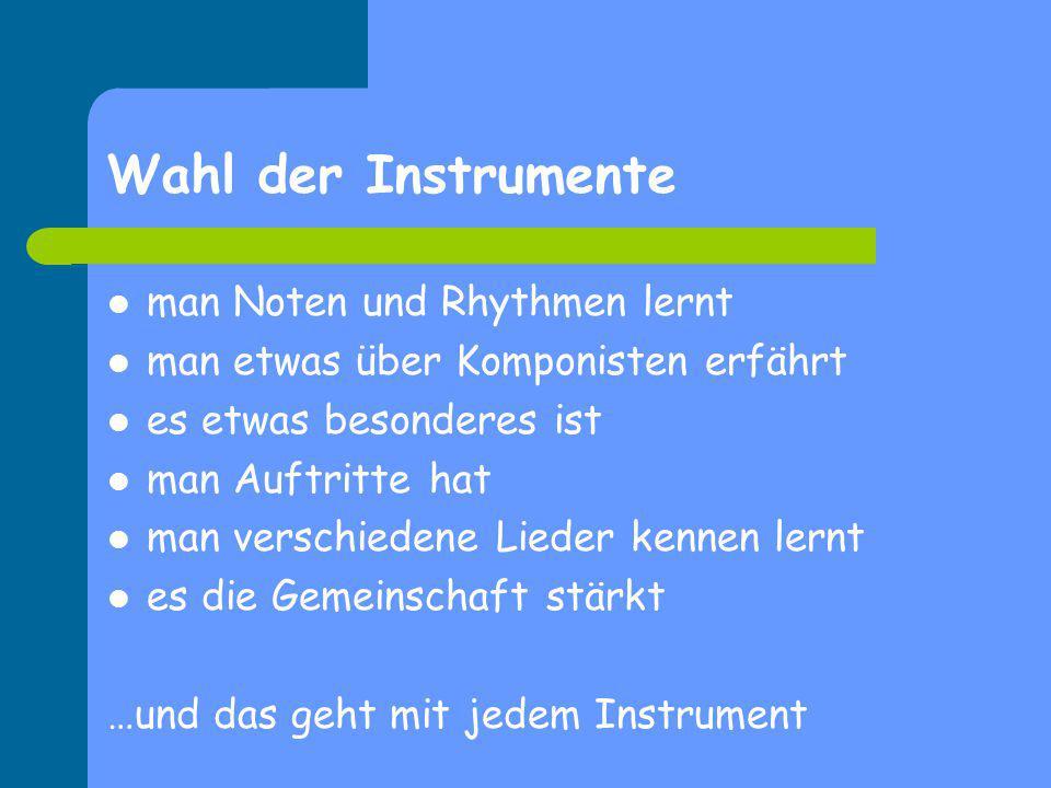 Wahl der Instrumente man Noten und Rhythmen lernt man etwas über Komponisten erfährt es etwas besonderes ist man Auftritte hat man verschiedene Lieder