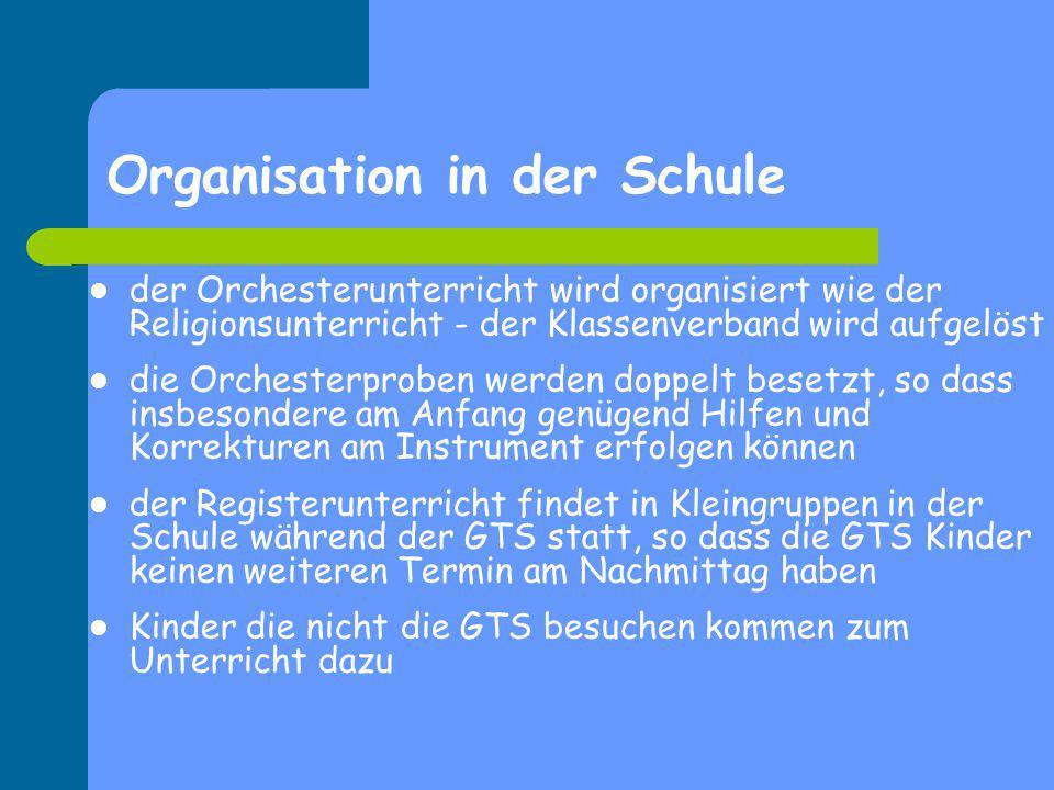 Organisation in der Schule der Orchesterunterricht wird organisiert wie der Religionsunterricht - der Klassenverband wird aufgelöst die Orchesterprobe