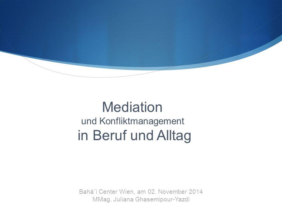 Bahá´i Center Wien, am 02. November 2014 MMag. Juliana Ghasemipour-Yazdi Mediation und Konfliktmanagement in Beruf und Alltag