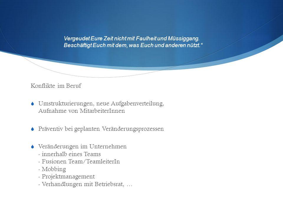 Konflikte im Beruf  Umstrukturierungen, neue Aufgabenverteilung, Aufnahme von MitarbeiterInnen  Präventiv bei geplanten Veränderungsprozessen  Verä