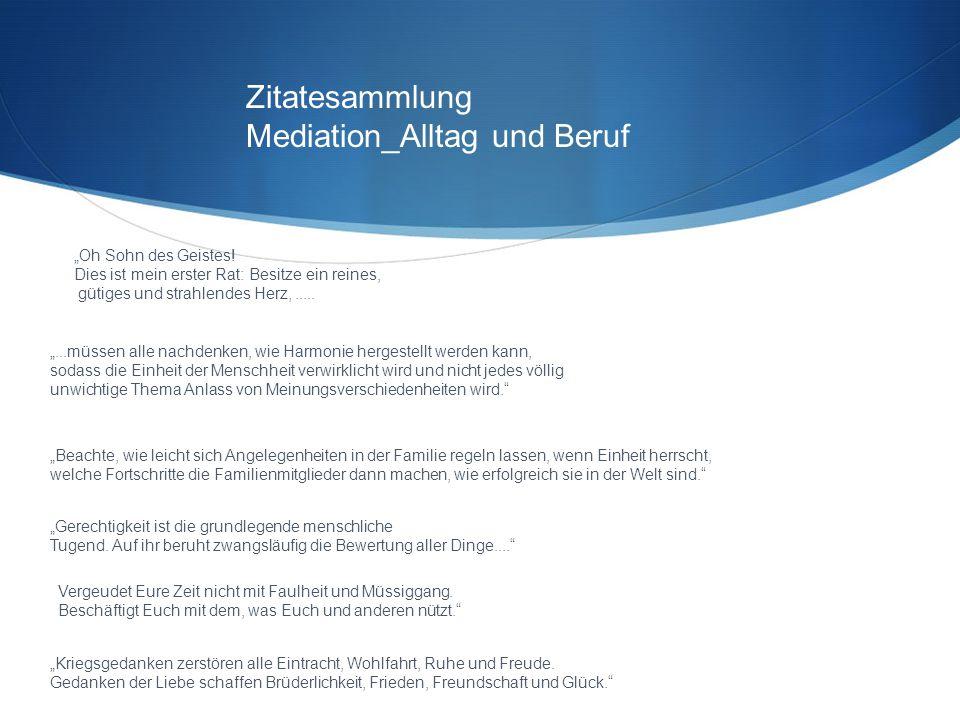"""Zitatesammlung Mediation_Alltag und Beruf """"...müssen alle nachdenken, wie Harmonie hergestellt werden kann, sodass die Einheit der Menschheit verwirkl"""