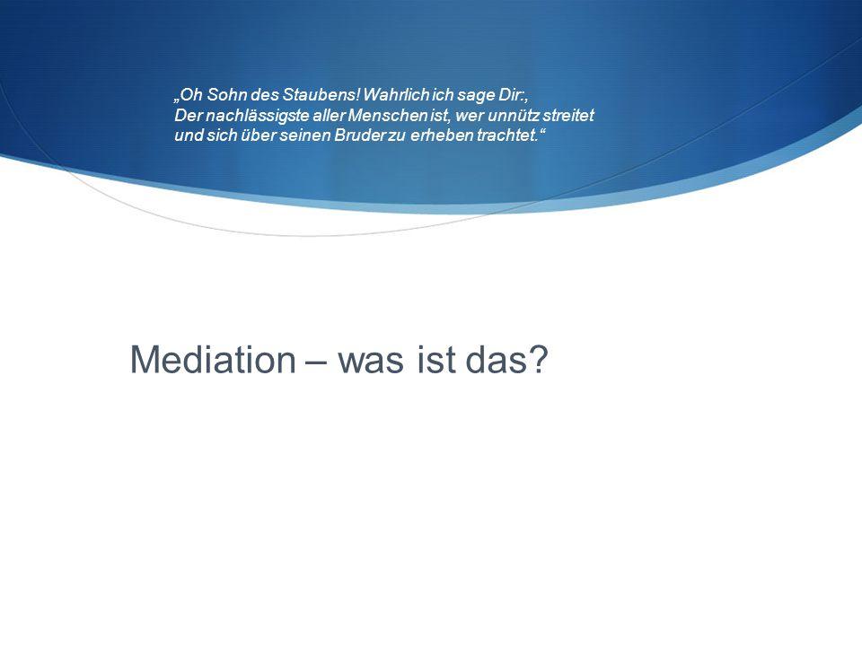 """Mediation – was ist das? """"Oh Sohn des Staubens! Wahrlich ich sage Dir:, Der nachlässigste aller Menschen ist, wer unnütz streitet und sich über seinen"""