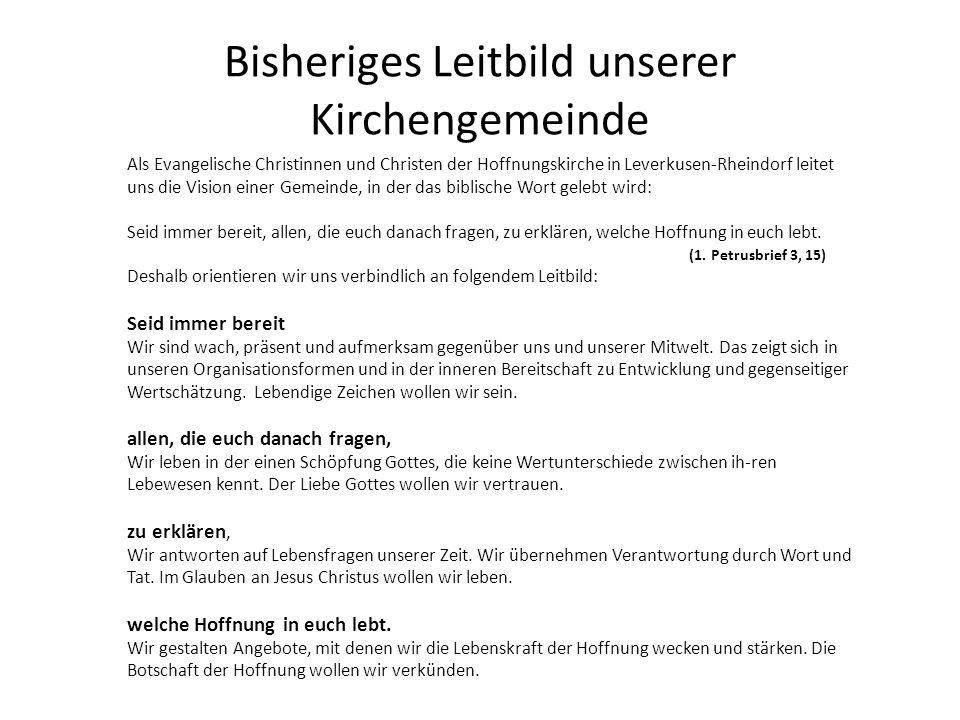 Bisheriges Leitbild unserer Kirchengemeinde Als Evangelische Christinnen und Christen der Hoffnungskirche in Leverkusen-Rheindorf leitet uns die Visio