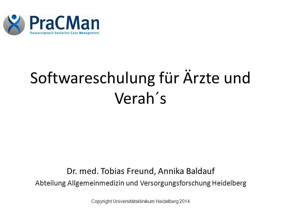 Copyright Universitätsklinikum Heidelberg 2014 Softwareschulung für Ärzte und Verah´s Dr.