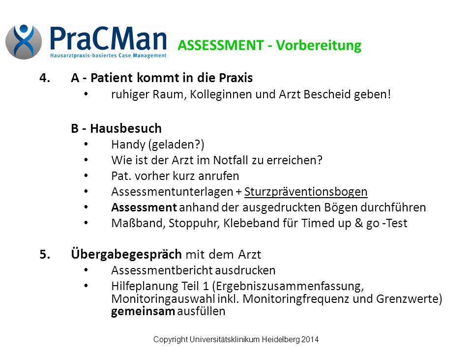 Copyright Universitätsklinikum Heidelberg 2014 4.A - Patient kommt in die Praxis ruhiger Raum, Kolleginnen und Arzt Bescheid geben.
