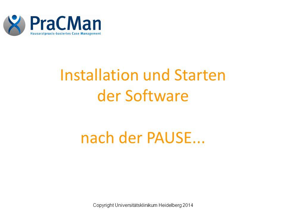 Copyright Universitätsklinikum Heidelberg 2014 Installation und Starten der Software nach der PAUSE...