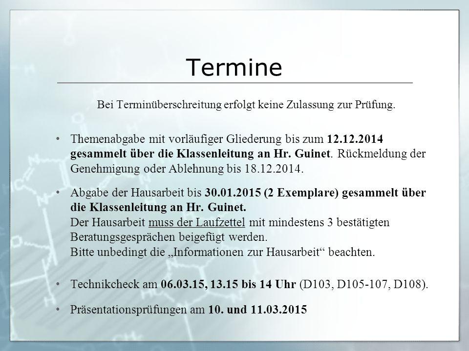 Termine Bei Terminüberschreitung erfolgt keine Zulassung zur Prüfung. Themenabgabe mit vorläufiger Gliederung bis zum 12.12.2014 gesammelt über die Kl