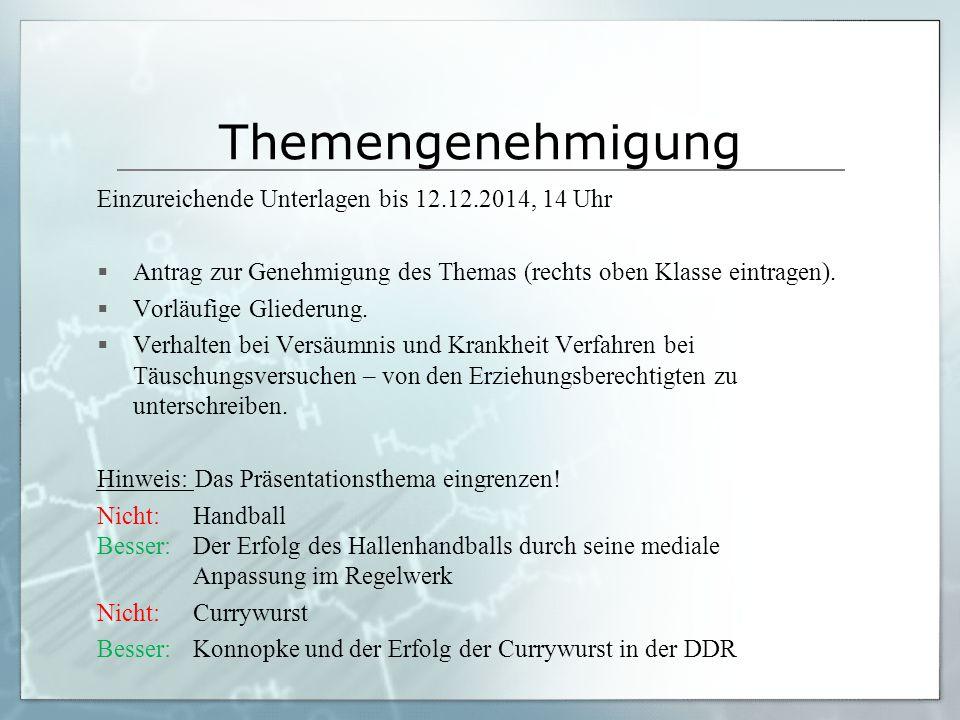 Themengenehmigung Einzureichende Unterlagen bis 12.12.2014, 14 Uhr  Antrag zur Genehmigung des Themas (rechts oben Klasse eintragen).  Vorläufige Gl