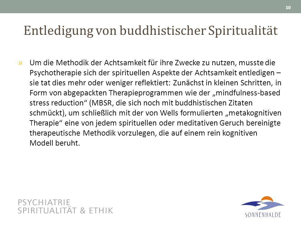 Entledigung von buddhistischer Spiritualität »Um die Methodik der Achtsamkeit für ihre Zwecke zu nutzen, musste die Psychotherapie sich der spirituell