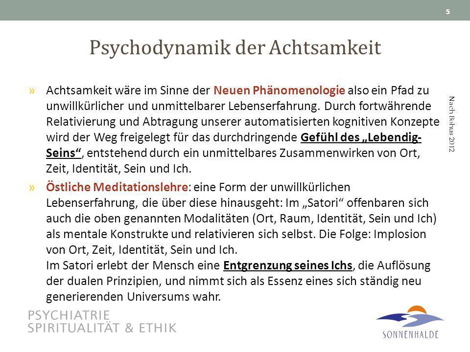 Psychodynamik der Achtsamkeit »Achtsamkeit wäre im Sinne der Neuen Phänomenologie also ein Pfad zu unwillkürlicher und unmittelbarer Lebenserfahrung.