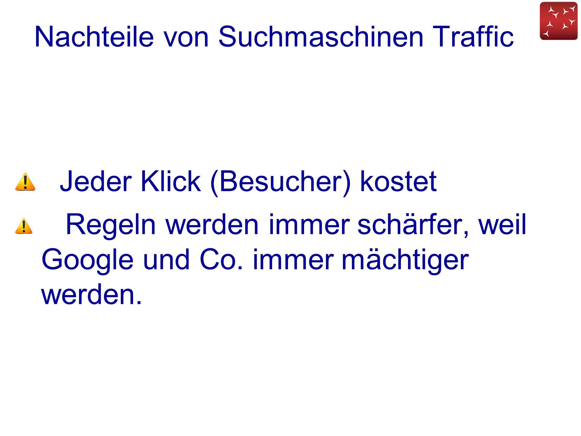 Jeder Klick (Besucher) kostet Regeln werden immer schärfer, weil Google und Co. immer mächtiger werden. Nachteile von Suchmaschinen Traffic