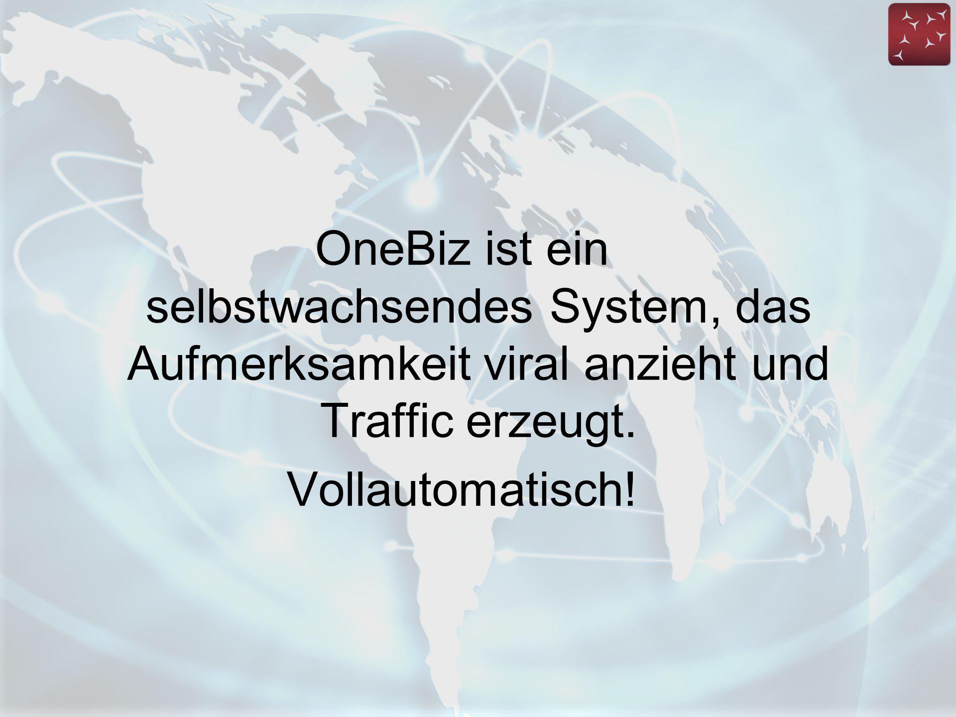 OneBiz ist ein selbstwachsendes System, das Aufmerksamkeit viral anzieht und Traffic erzeugt. Vollautomatisch!