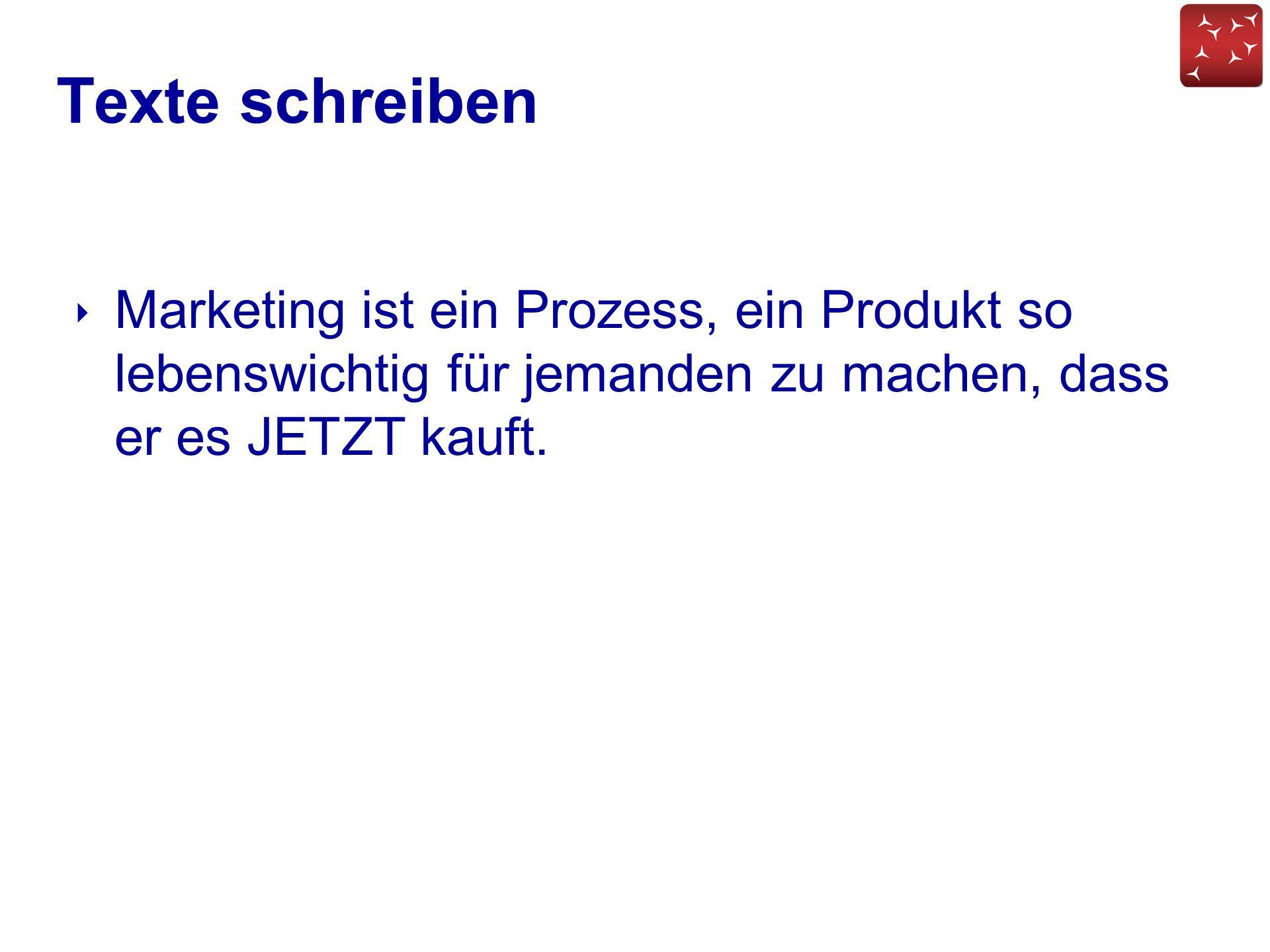 Texte schreiben ‣ Marketing ist ein Prozess, ein Produkt so lebenswichtig für jemanden zu machen, dass er es JETZT kauft.