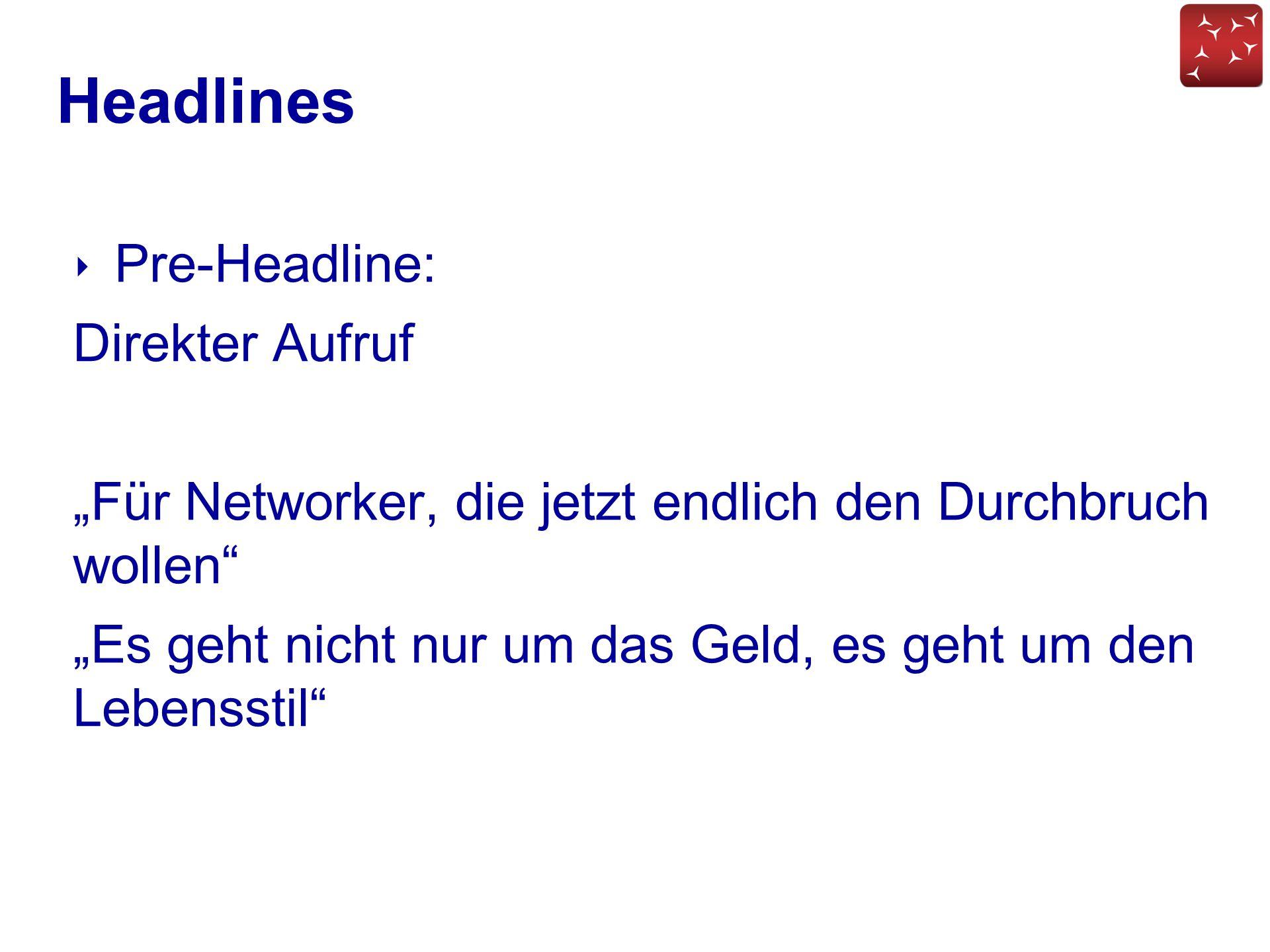 """Headlines ‣ Pre-Headline: Direkter Aufruf """"Für Networker, die jetzt endlich den Durchbruch wollen"""" """"Es geht nicht nur um das Geld, es geht um den Lebe"""