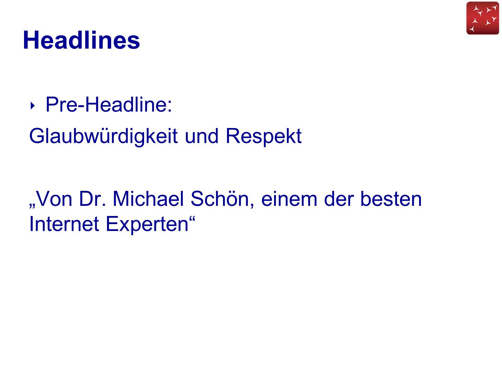 """Headlines ‣ Pre-Headline: Glaubwürdigkeit und Respekt """"Von Dr. Michael Schön, einem der besten Internet Experten"""""""