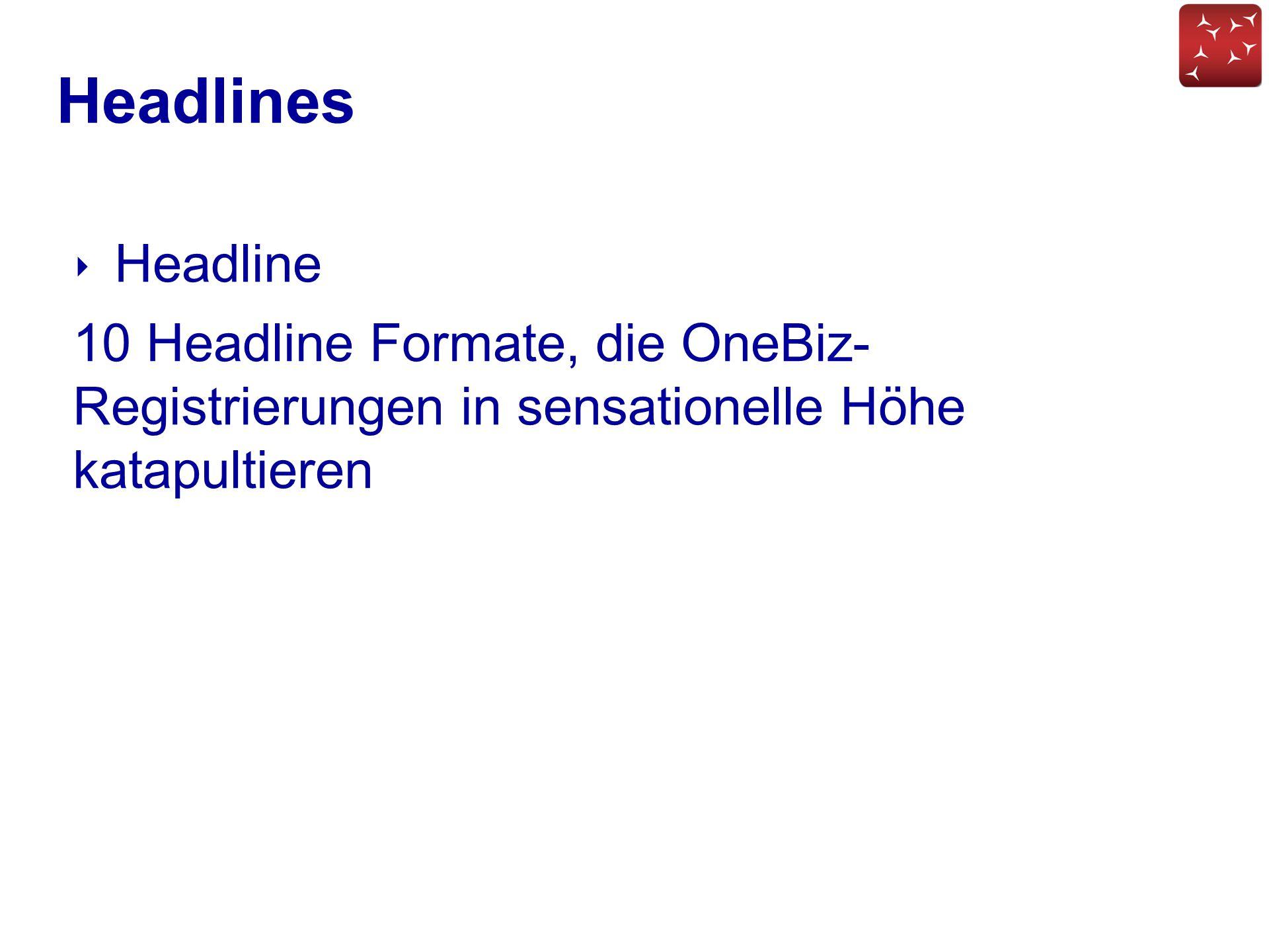 Headlines ‣ Headline 10 Headline Formate, die OneBiz- Registrierungen in sensationelle Höhe katapultieren