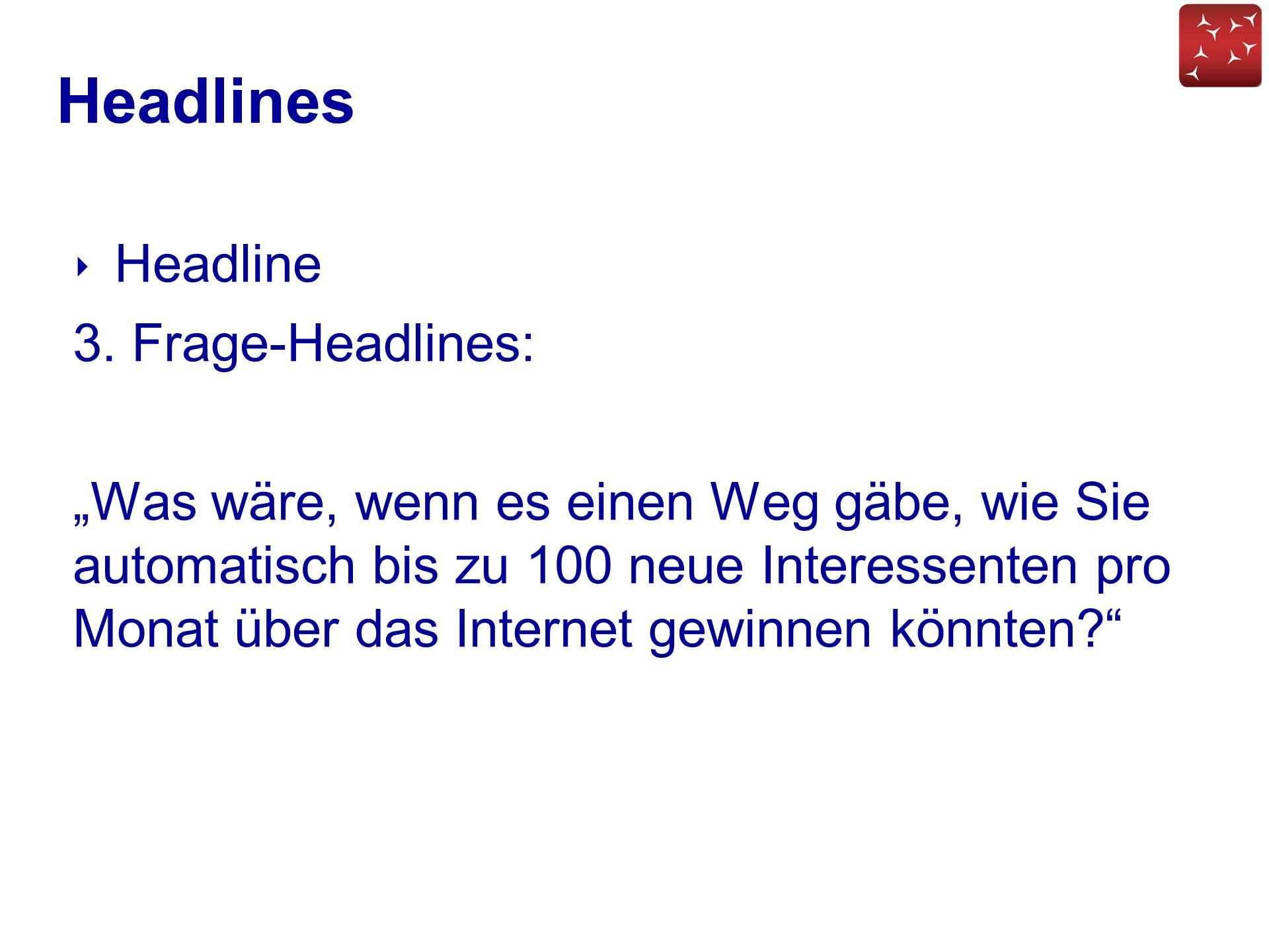 """Headlines ‣ Headline 3. Frage-Headlines: """"Was wäre, wenn es einen Weg gäbe, wie Sie automatisch bis zu 100 neue Interessenten pro Monat über das Inter"""