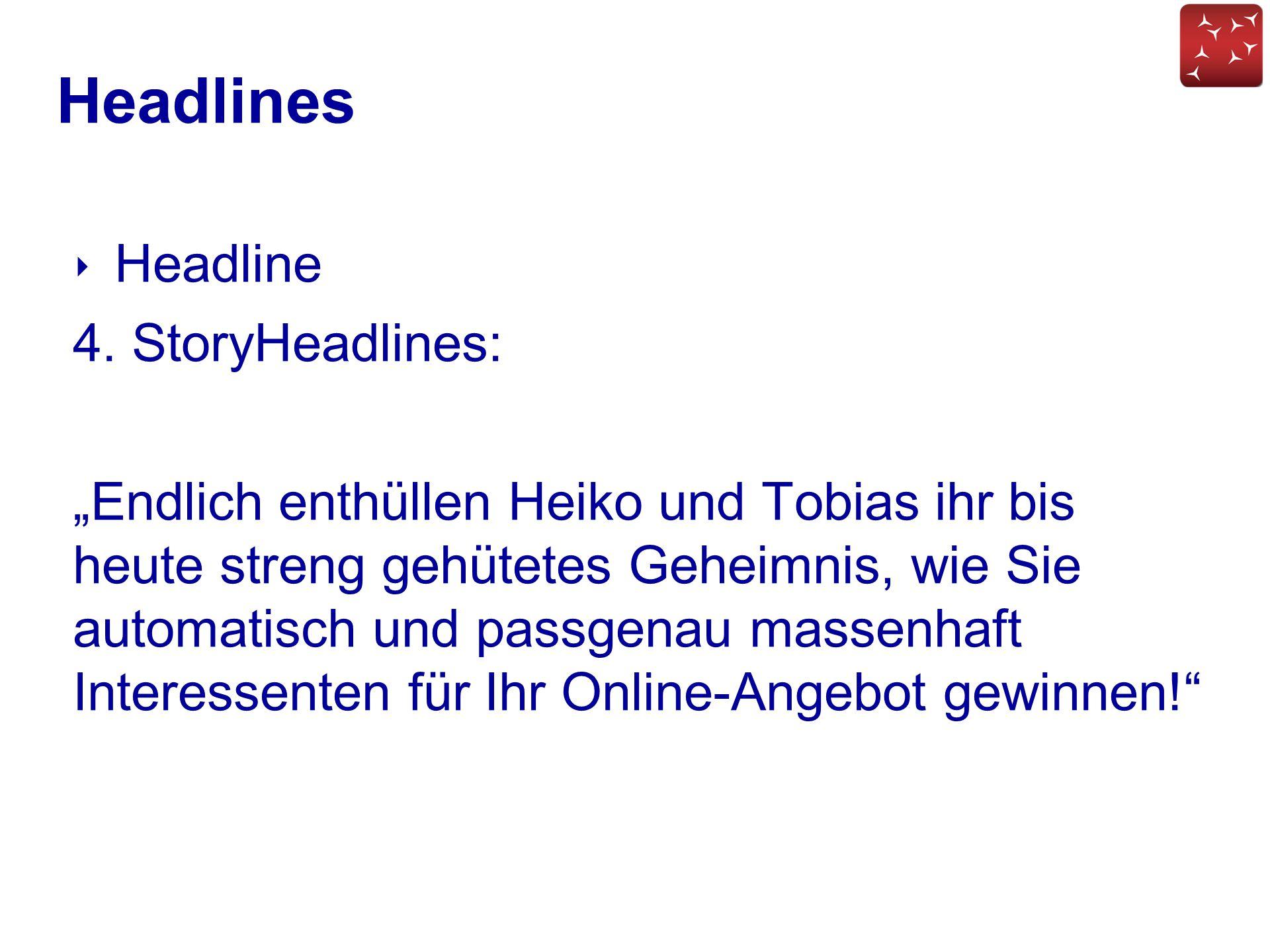 """Headlines ‣ Headline 4. StoryHeadlines: """"Endlich enthüllen Heiko und Tobias ihr bis heute streng gehütetes Geheimnis, wie Sie automatisch und passgena"""