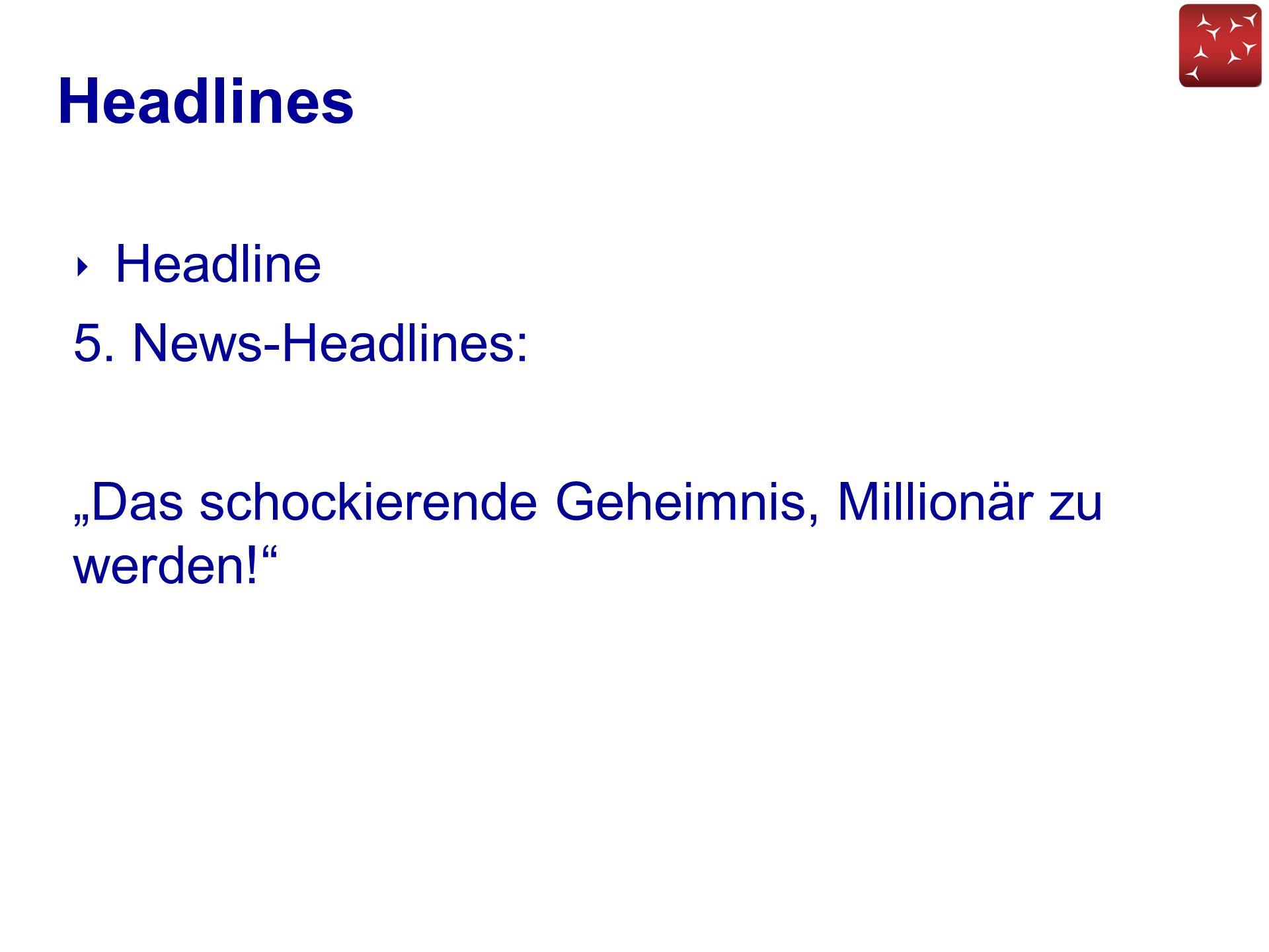 """Headlines ‣ Headline 5. News-Headlines: """"Das schockierende Geheimnis, Millionär zu werden!"""""""