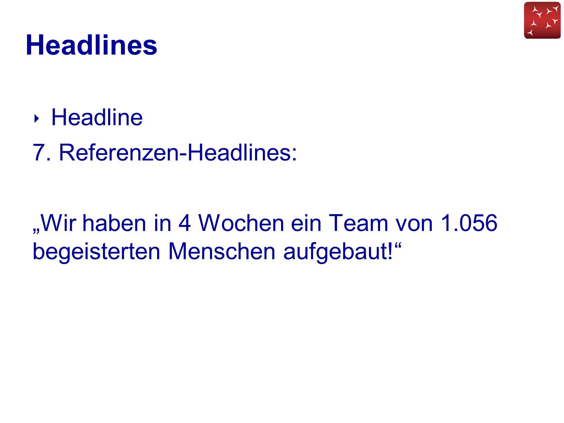 """Headlines ‣ Headline 7. Referenzen-Headlines: """"Wir haben in 4 Wochen ein Team von 1.056 begeisterten Menschen aufgebaut!"""""""