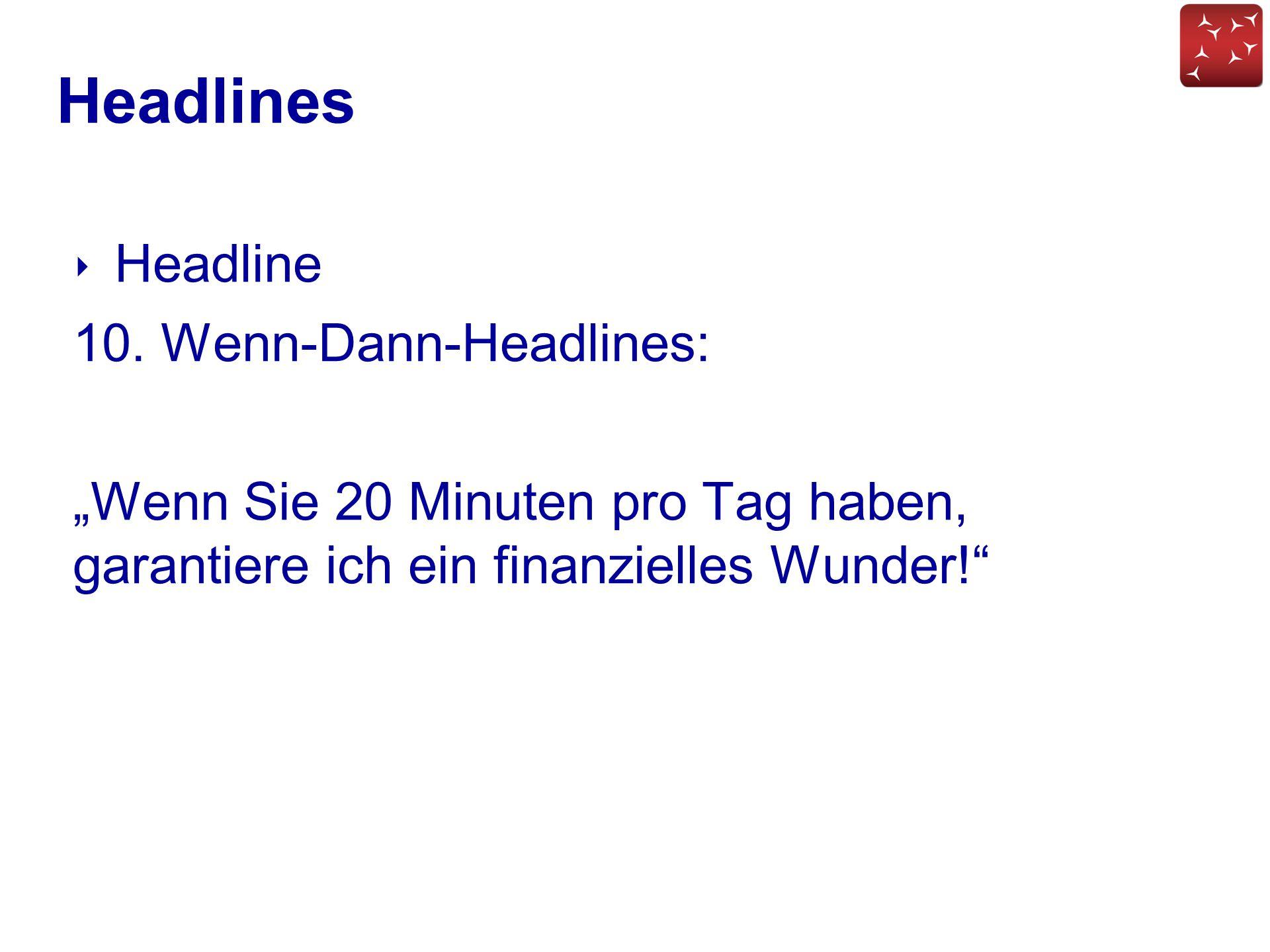 """Headlines ‣ Headline 10. Wenn-Dann-Headlines: """"Wenn Sie 20 Minuten pro Tag haben, garantiere ich ein finanzielles Wunder!"""""""