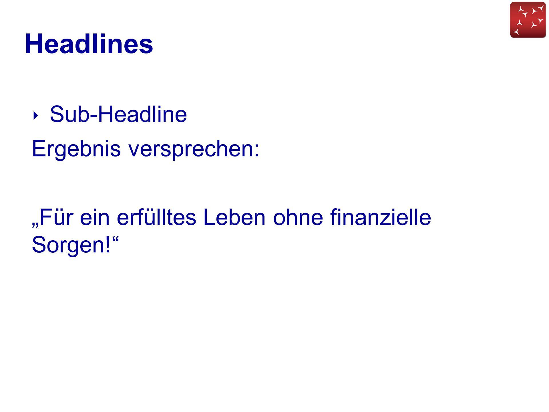 """Headlines ‣ Sub-Headline Ergebnis versprechen: """"Für ein erfülltes Leben ohne finanzielle Sorgen!"""""""