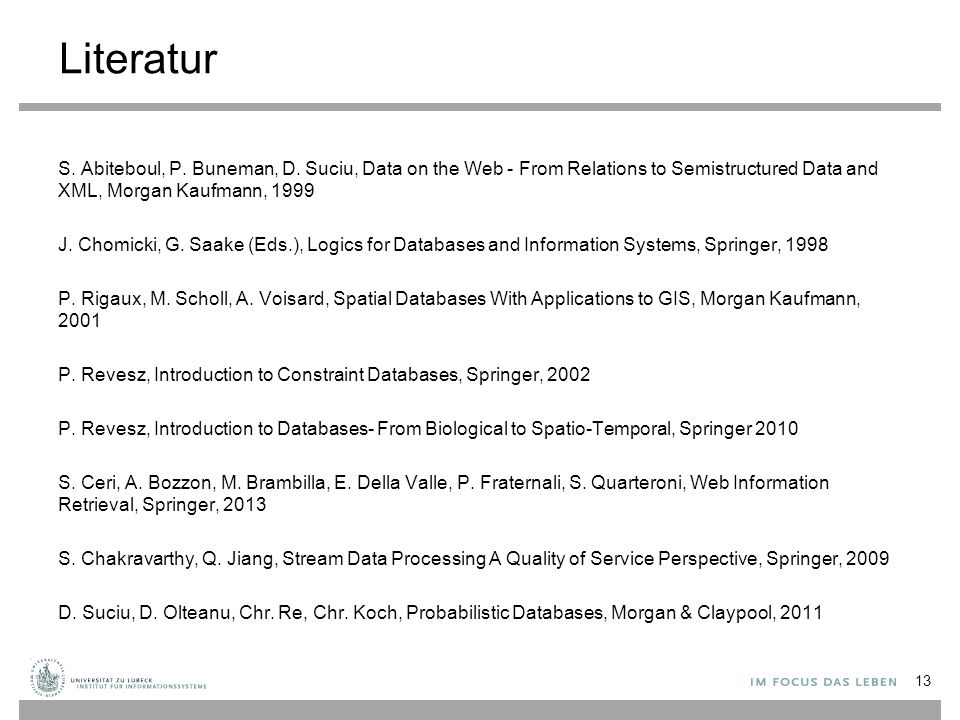 Literatur S. Abiteboul, P. Buneman, D. Suciu, Data on the Web - From Relations to Semistructured Data and XML, Morgan Kaufmann, 1999 J. Chomicki, G. S