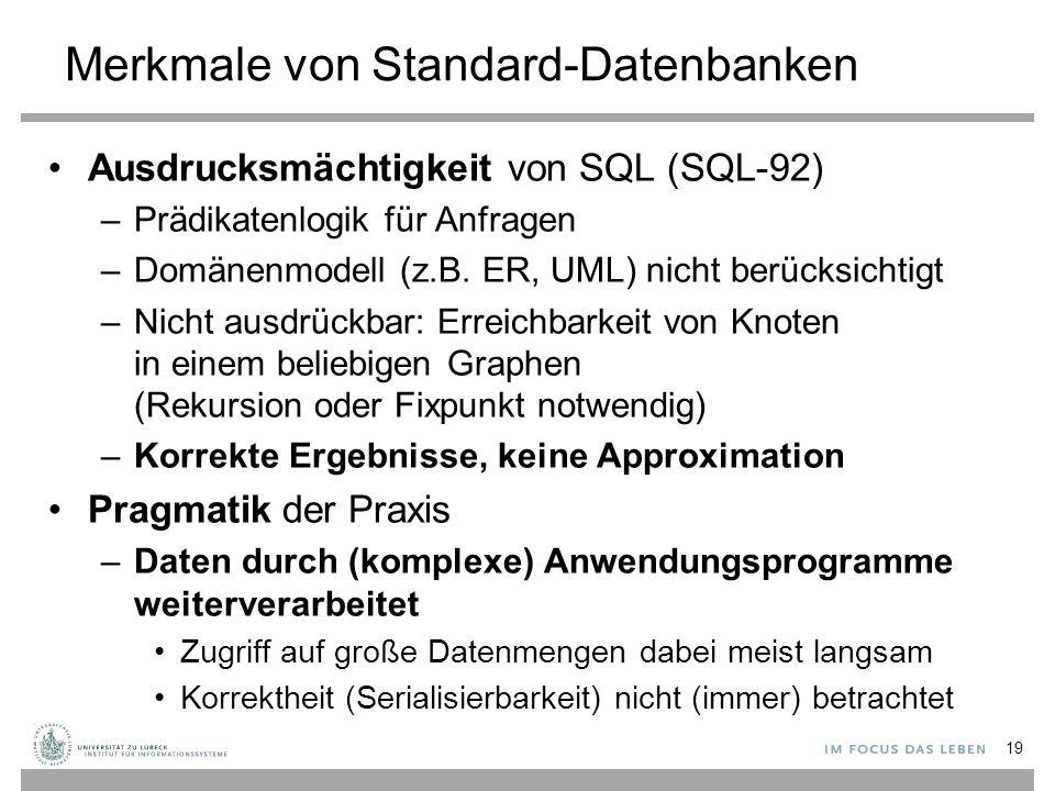 Merkmale von Standard-Datenbanken Ausdrucksmächtigkeit von SQL (SQL-92) –Prädikatenlogik für Anfragen –Domänenmodell (z.B.