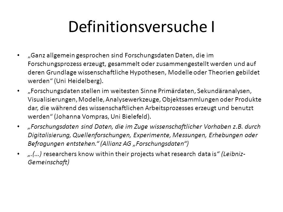 """Definitionsversuche I """"Ganz allgemein gesprochen sind Forschungsdaten Daten, die im Forschungsprozess erzeugt, gesammelt oder zusammengestellt werden"""
