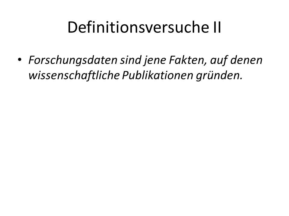 Definitionsversuche II Forschungsdaten sind jene Fakten, auf denen wissenschaftliche Publikationen gründen.