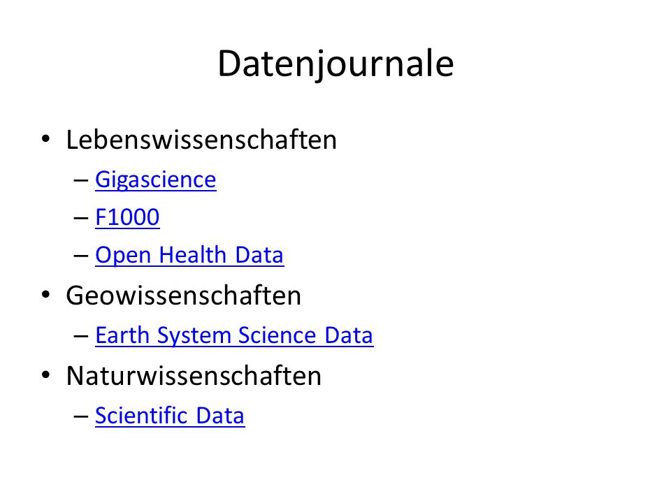 Datenjournale Lebenswissenschaften – Gigascience Gigascience – F1000 F1000 – Open Health Data Open Health Data Geowissenschaften – Earth System Science Data Earth System Science Data Naturwissenschaften – Scientific Data Scientific Data