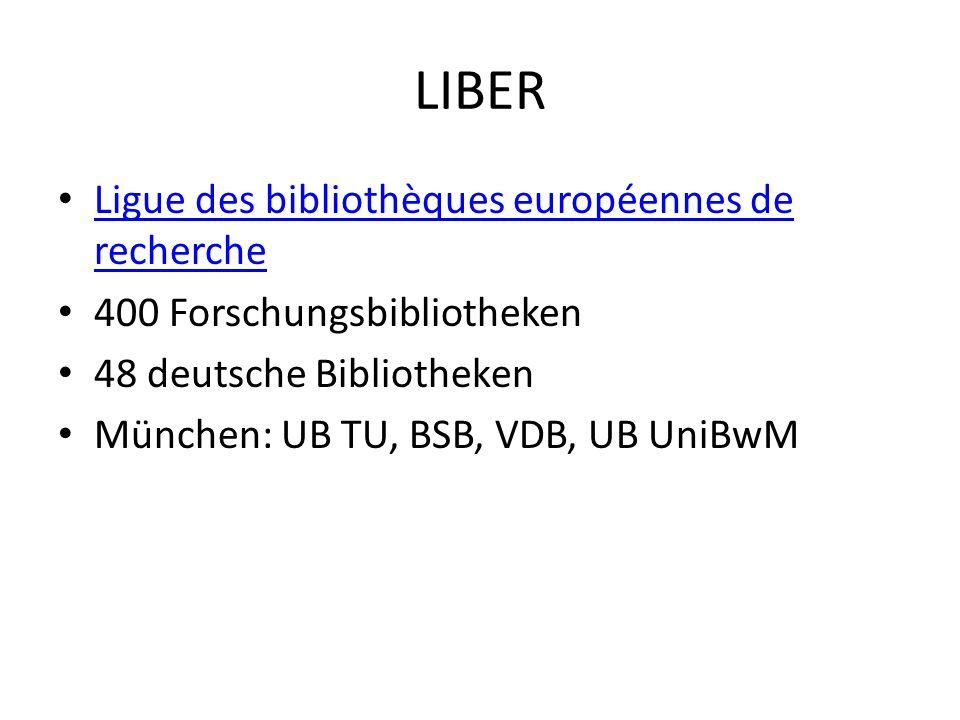 LIBER Ligue des bibliothèques européennes de recherche Ligue des bibliothèques européennes de recherche 400 Forschungsbibliotheken 48 deutsche Bibliot