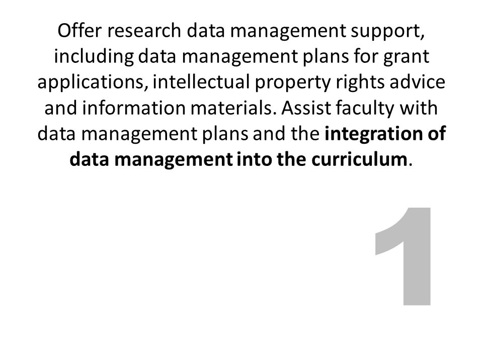 1 Offer research data management support, including data management plans for grant applications, intellectual property rights advice and information