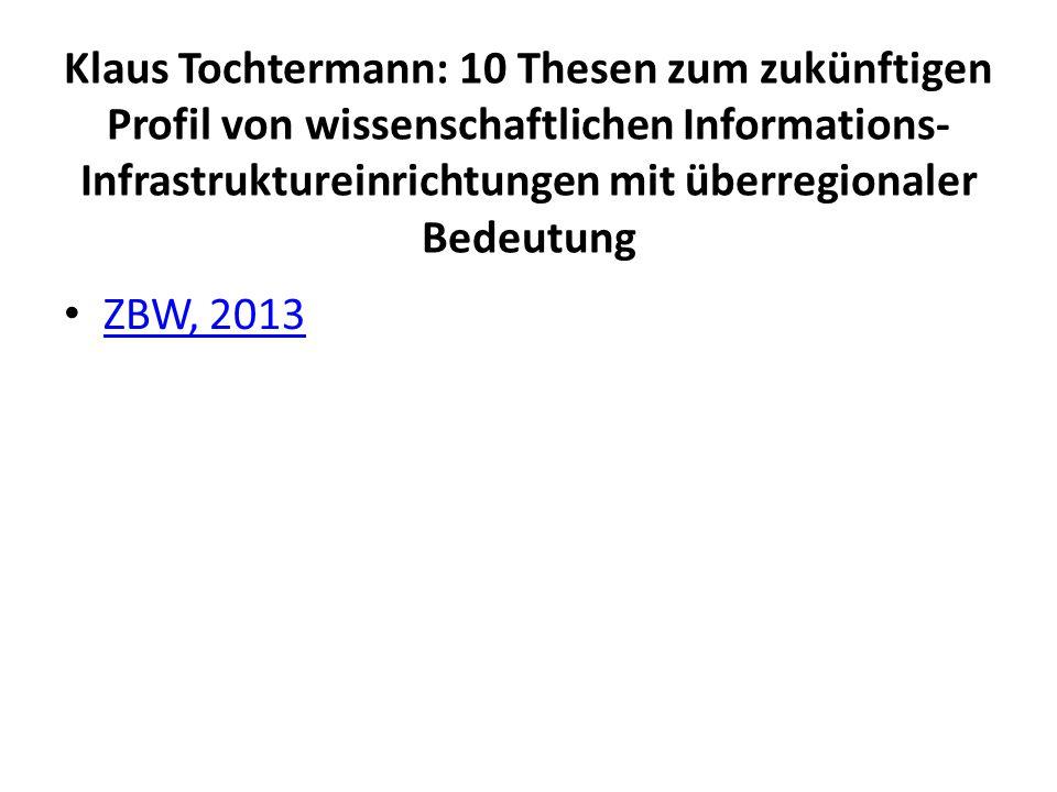 Klaus Tochtermann: 10 Thesen zum zukünftigen Profil von wissenschaftlichen Informations- Infrastruktureinrichtungen mit überregionaler Bedeutung ZBW,
