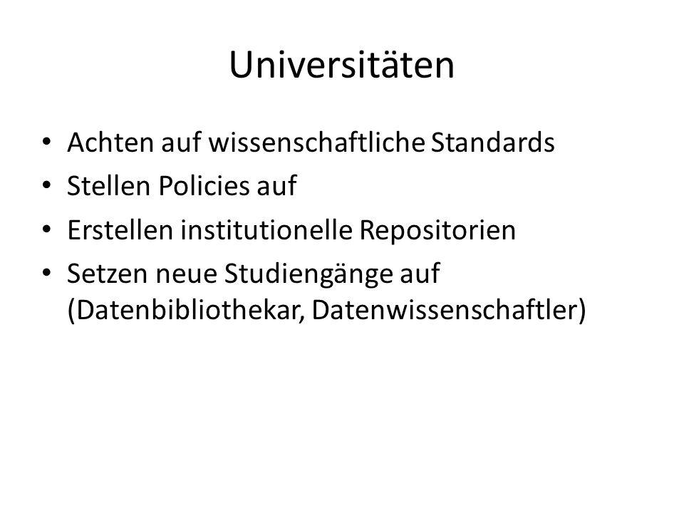 Universitäten Achten auf wissenschaftliche Standards Stellen Policies auf Erstellen institutionelle Repositorien Setzen neue Studiengänge auf (Datenbi