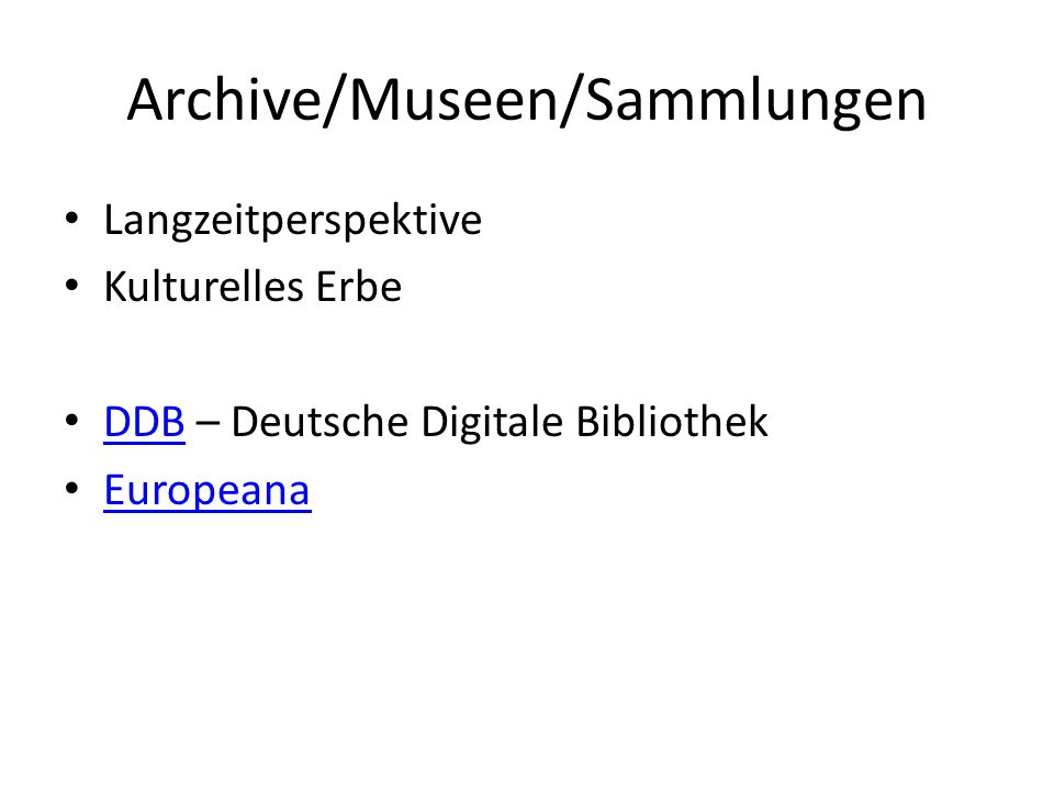 Archive/Museen/Sammlungen Langzeitperspektive Kulturelles Erbe DDB – Deutsche Digitale Bibliothek DDB Europeana