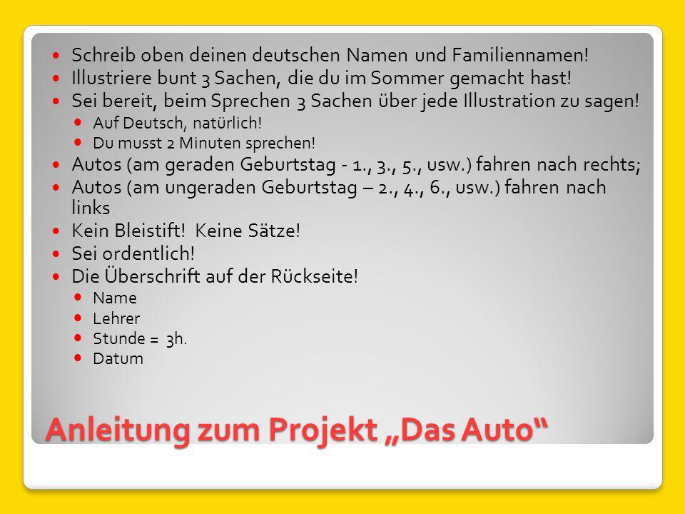 """Anleitung zum Projekt """"Das Auto"""" Schreib oben deinen deutschen Namen und Familiennamen! Illustriere bunt 3 Sachen, die du im Sommer gemacht hast! Sei"""