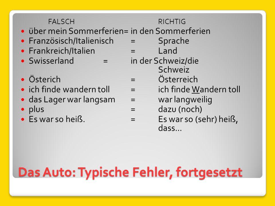 Das Auto: Typische Fehler, fortgesetzt FALSCHRICHTIG über mein Sommerferien= in den Sommerferien Französisch/Italienisch= Sprache Frankreich/Italien=