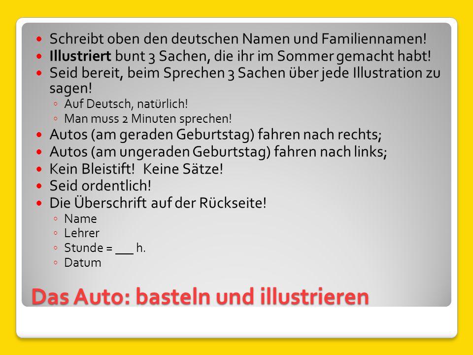 Das Auto: basteln und illustrieren Schreibt oben den deutschen Namen und Familiennamen! Illustriert bunt 3 Sachen, die ihr im Sommer gemacht habt! Sei