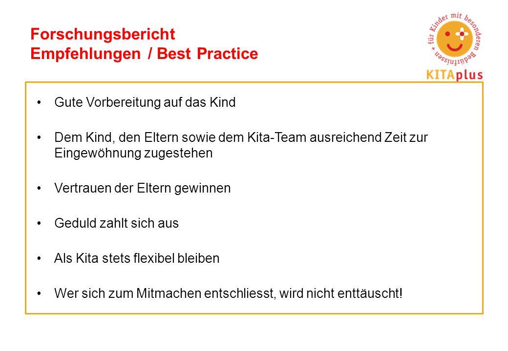 Forschungsbericht Empfehlungen / Best Practice Gute Vorbereitung auf das Kind Dem Kind, den Eltern sowie dem Kita-Team ausreichend Zeit zur Eingewöhnu