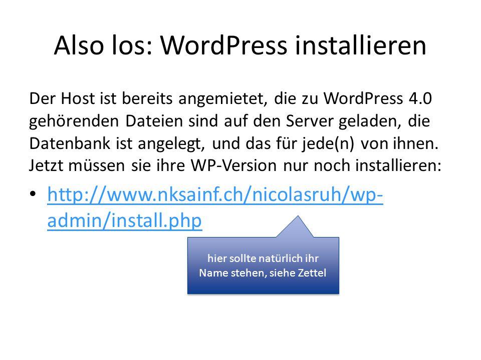 Also los: WordPress installieren Der Host ist bereits angemietet, die zu WordPress 4.0 gehörenden Dateien sind auf den Server geladen, die Datenbank i